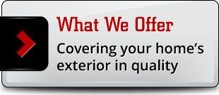 What We Offer. Covering your home's exterior in quality